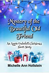 Mystery of the Beautiful Old Friend, An Aggie Underhill Christmas Short Story (A quirky, comical adventure) (An Aggie Underhill Mystery Book 10) Kindle Edition