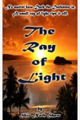 The Ray of Light: No matter how dark the darkness is, a small ray of light rips it off. Kindle Edition