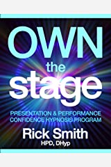 Own The Stage: Complete Hypnotherapy Program for Public Speaking, Presentation, and Performance Confidence - Includes 2.5 hrs of Audio Hypnosis Downloads (Rick Smith Hypnosis) Kindle Edition