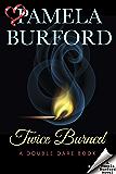 Twice Burned (Double Dare Book 2)
