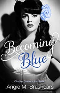 Becoming Blue (Chubby Chasers, Inc. Series Book 1)