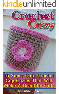 Amazon crochet pattern for mug cozy or mug warmer ebook alicia crochet cozy 15 super cute crochet cup cozies that will make a beautiful gift dt1010fo