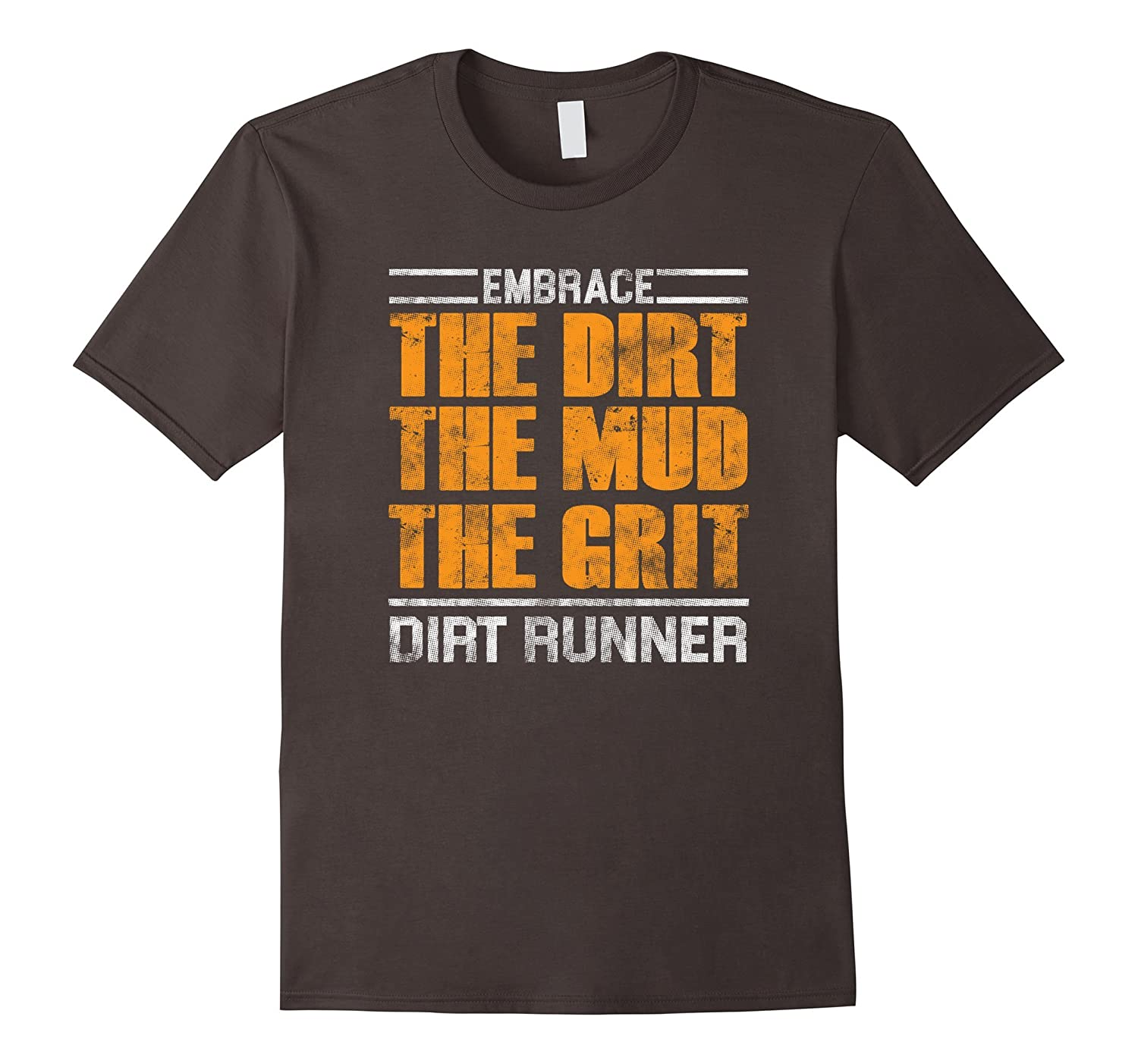 Embrace The Dirt The Mud The Grit Dirt Runner T-Shirt-Vaci