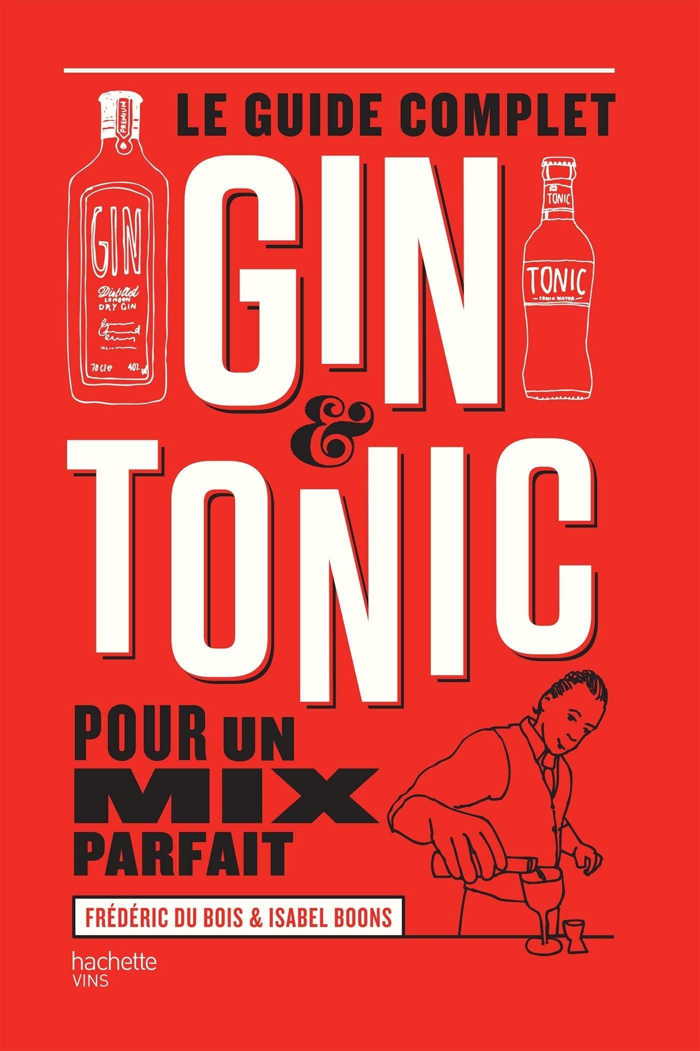 Le guide complet du Gin tonic Relié – 28 septembre 2016 Isabel Boons Frédéric Du Bois Hachette Pratique 201396286X
