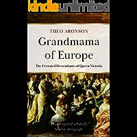 Grandmama of Europe : The crowned descendants of Queen Victoria