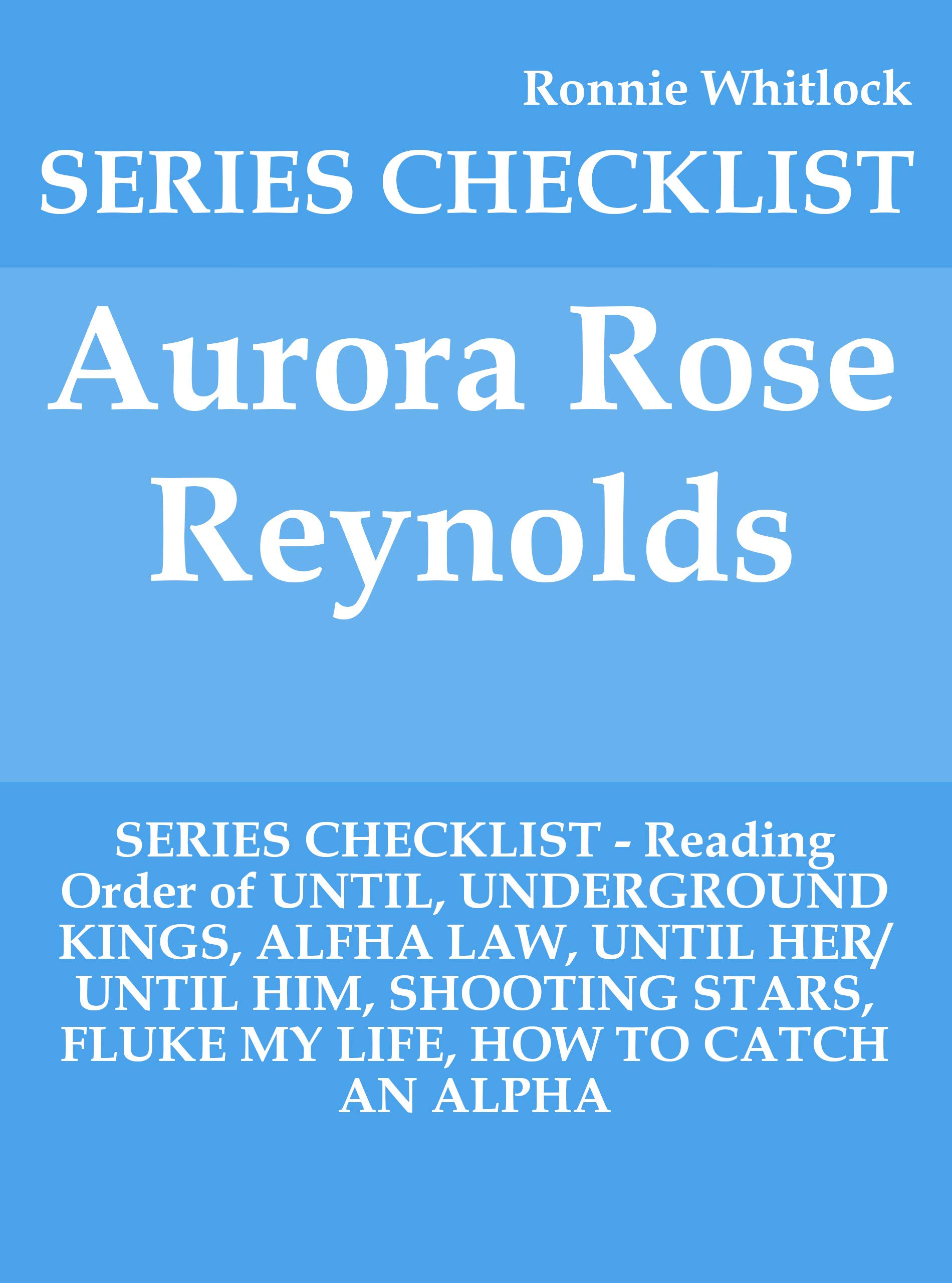 Aurora Rose Reynolds   SERIES CHECKLIST   Reading Order Of UNTIL UNDERGROUND KINGS ALFHA LAW UNTIL HER UNTIL HIM SHOOTING STARS FLUKE MY LIFE HOW TO CATCH AN ALPHA  English Edition