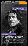 Eugène Delacroix et l'éclat de la couleur: Le chef de file du romantisme français (Artistes t. 4)
