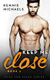 Keep Me Close (Play For Keeps Book 2)