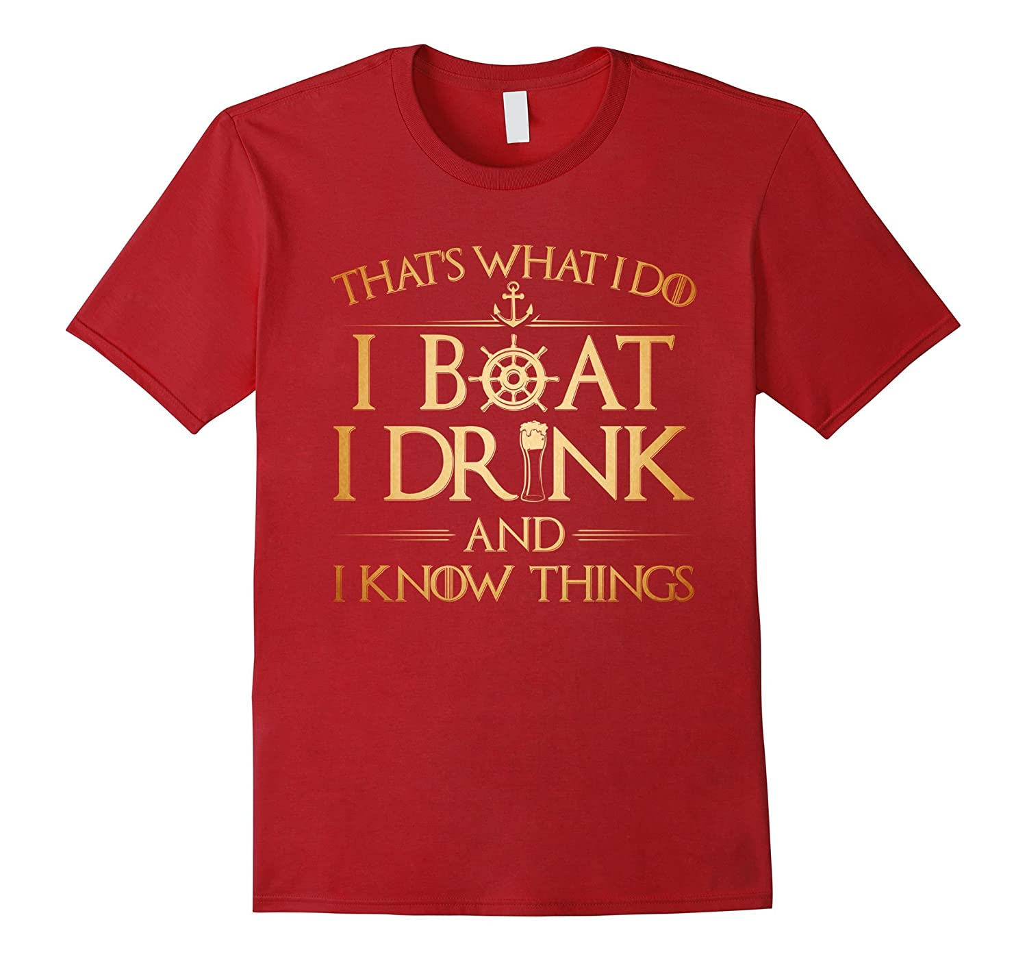 That's what I do I boat I drink and I know things T-Shirt