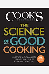 The Science of Good Cooking: Master 50 Simple Concepts to Enjoy a Lifetime of Success in the Kitchen (Cook's Illustrated Cookbooks) Kindle Edition
