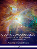 Cosmic Consciousness: A Study in the Evolution of the Human Mind (Illustrated)