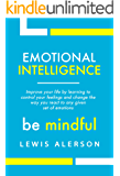 Emotional Intelligence: Master Your Emotions To Improve Self Control, Self Awareness & Mind Power. Effectively  Managing Oneself & Managing People Will Allow You To Achieve More. (Self Help Book 1)