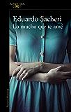 Lo mucho que te amé (Spanish Edition)