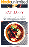 Eat Happy: Easy to follow diet an approved and effective, simple and proven way to build good habits (keto diet, mental clarity, low in high fat carbohydrates)