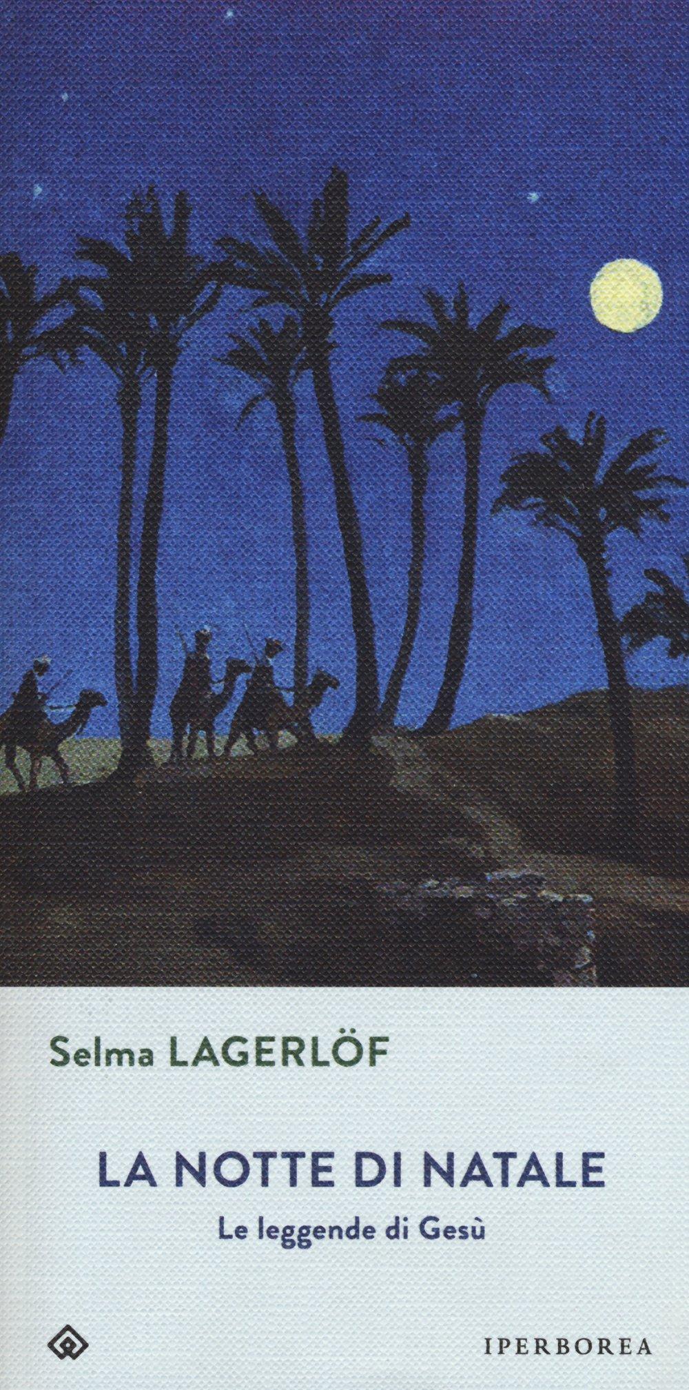 La notte di Natale. Le leggende di Gesù Copertina flessibile – 12 nov 2015 Selma Lagerlöf M. Svendsen Bianchi Iperborea 8870914569