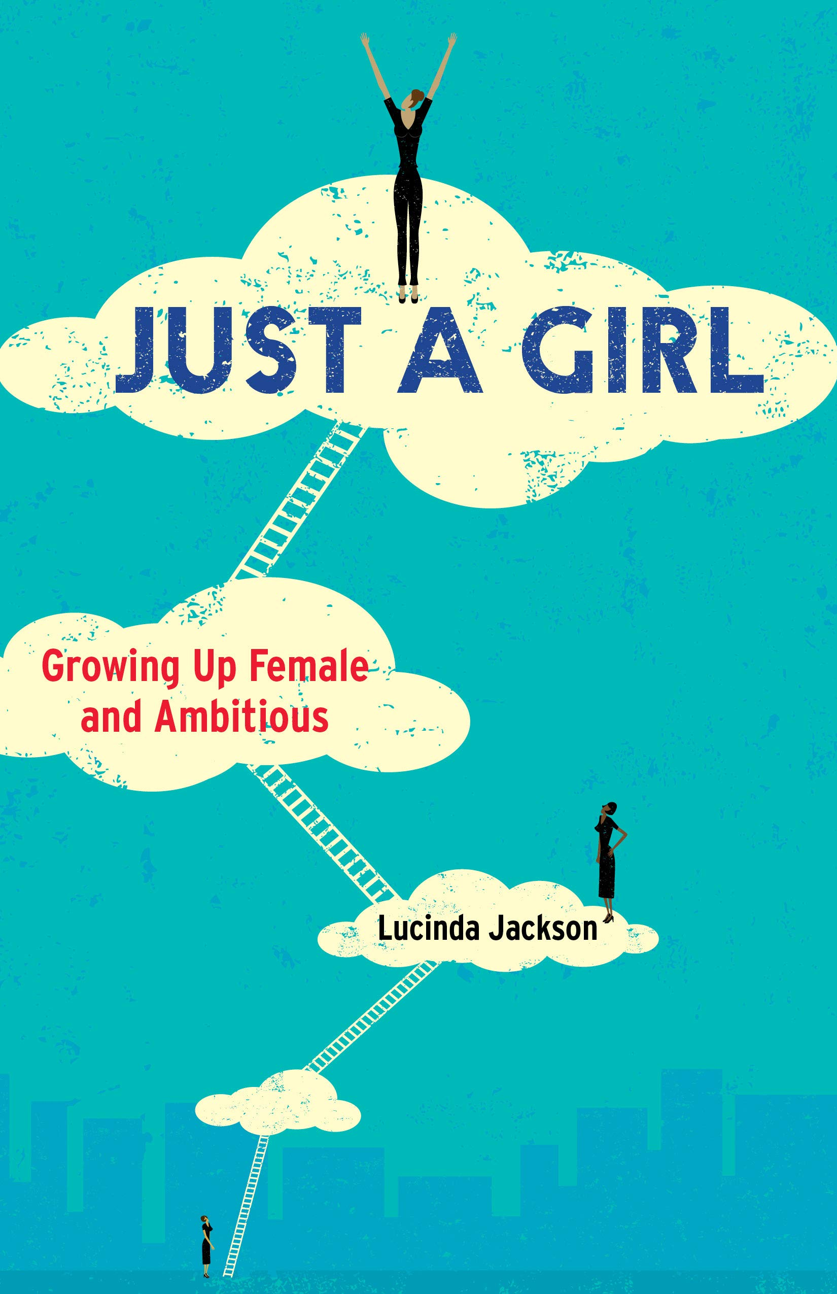 Just a Girl: Growing Up Female and Ambitious by She Writes Press