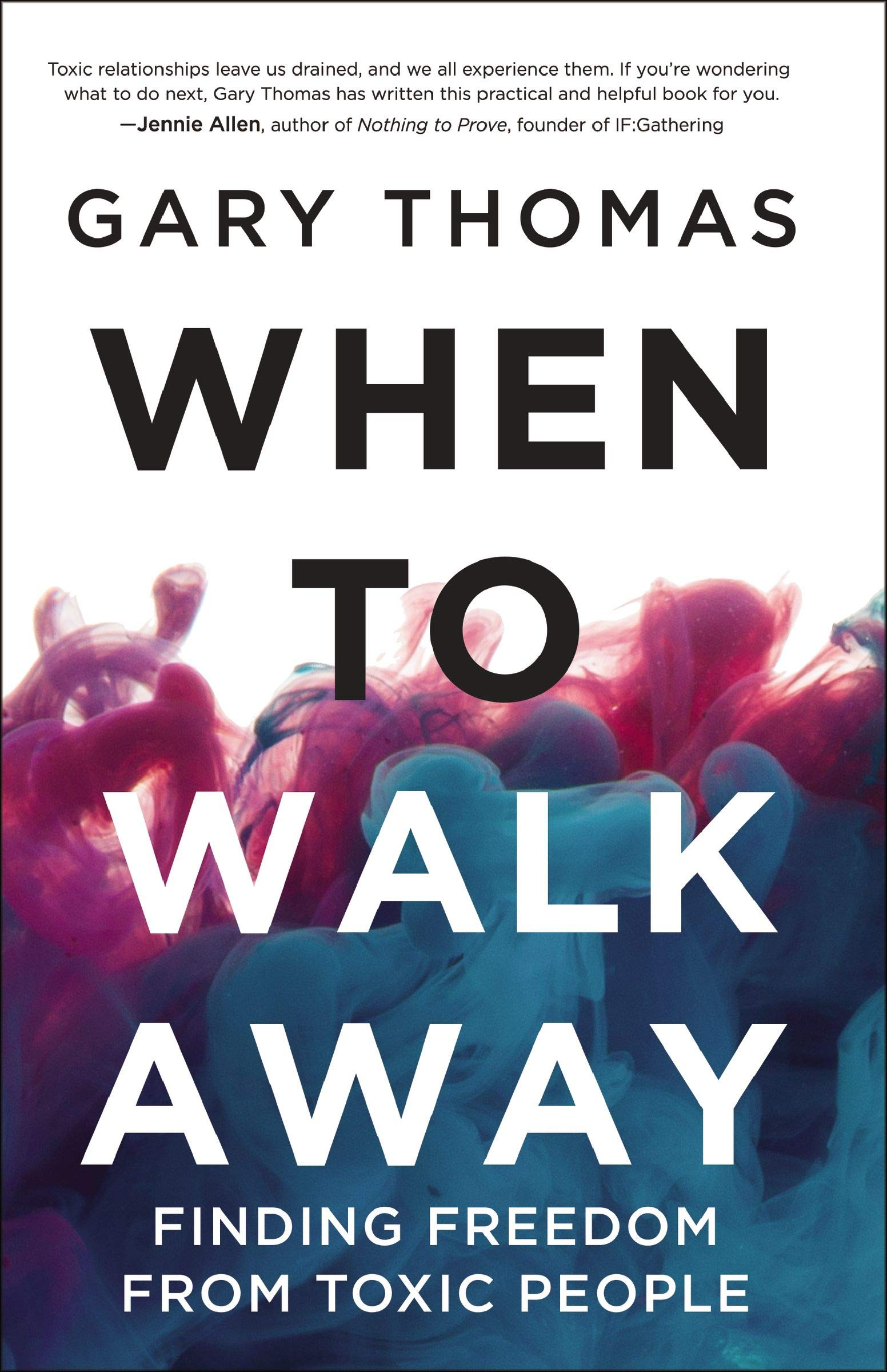 When to Walk Away: Finding Freedom from Toxic People by HarperCollins Christian Pub.