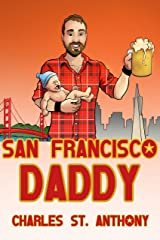 San Francisco Daddy: One Gay Man's Chronicle of His Adventures in Life and Love Kindle Edition
