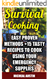 Survival Cooking: Easy Proven Methods +15 Tasty Recipes to Cook Using Your Emergency Supplies: (Off The Grid Living, Preppers Supplies, Survival Tactics) (Wilderness and Survival Skills)