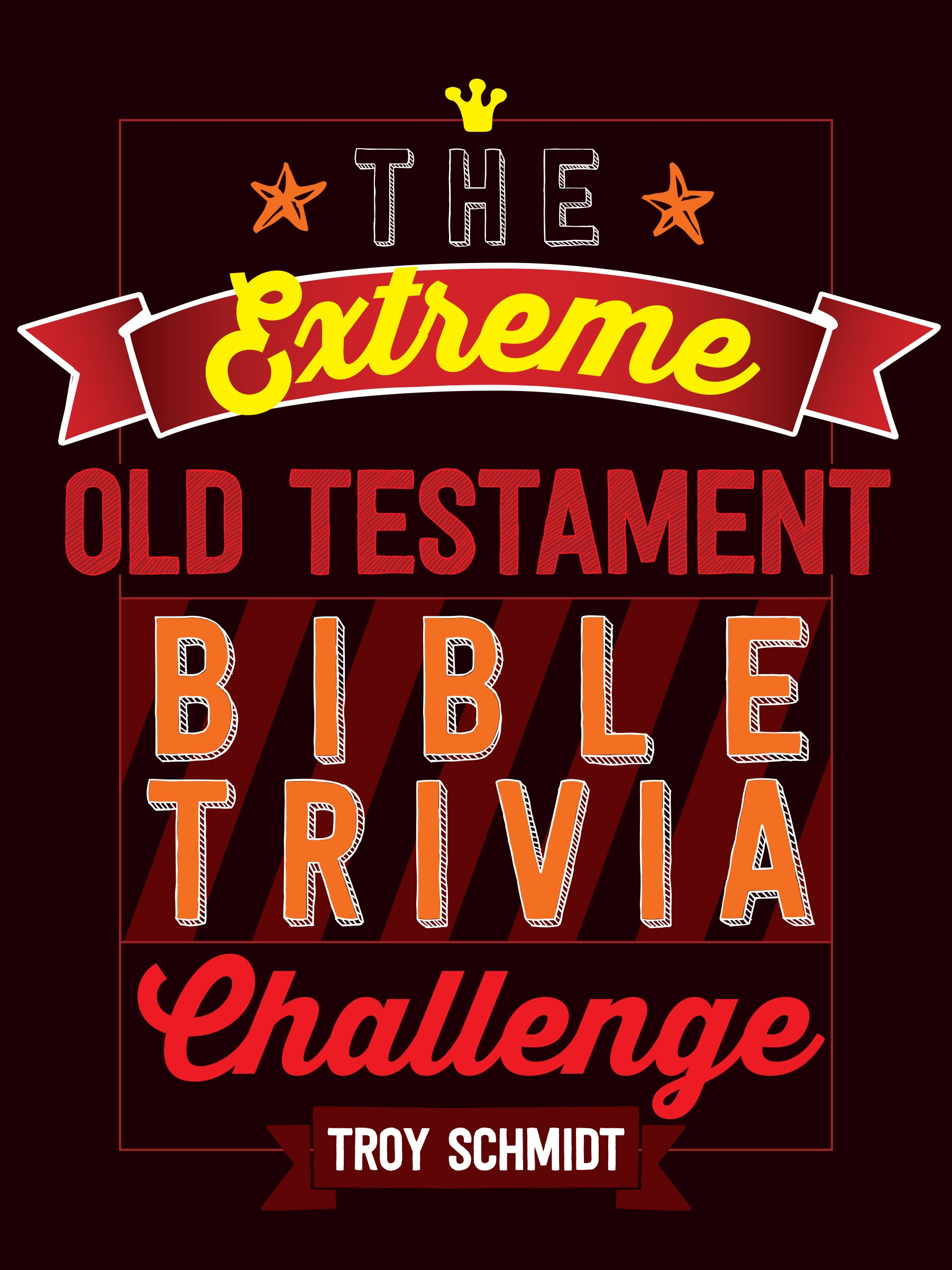 The Extreme Old Testament Bible Trivia Challenge: Troy Schmidt:  9781424552382: Amazon.com: Books