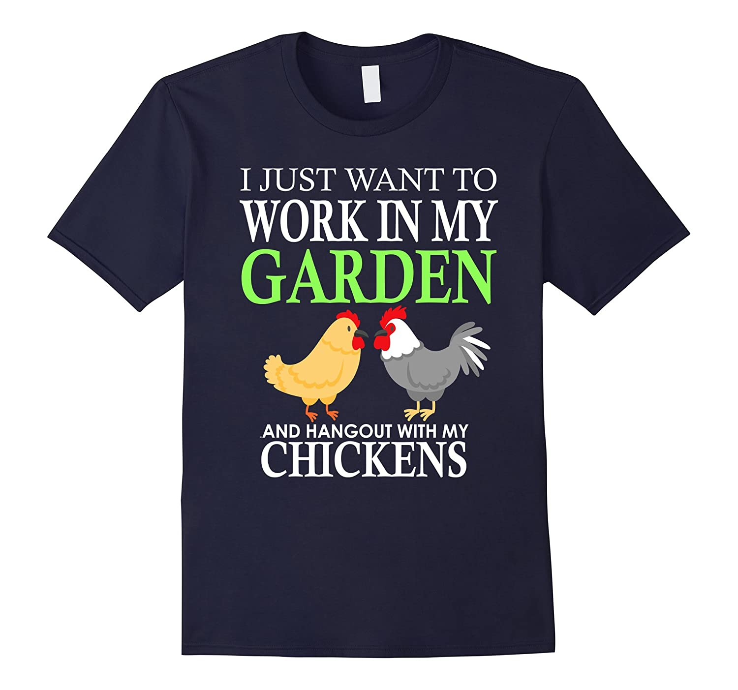Work In My Garden And Hangout With My Chickens Shirt-TH