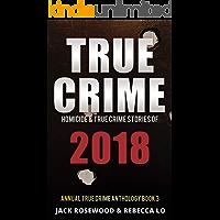 True Crime 2018: Homicide & True Crime Stories of 2018 (Annual True Crime Anthology Book 3)