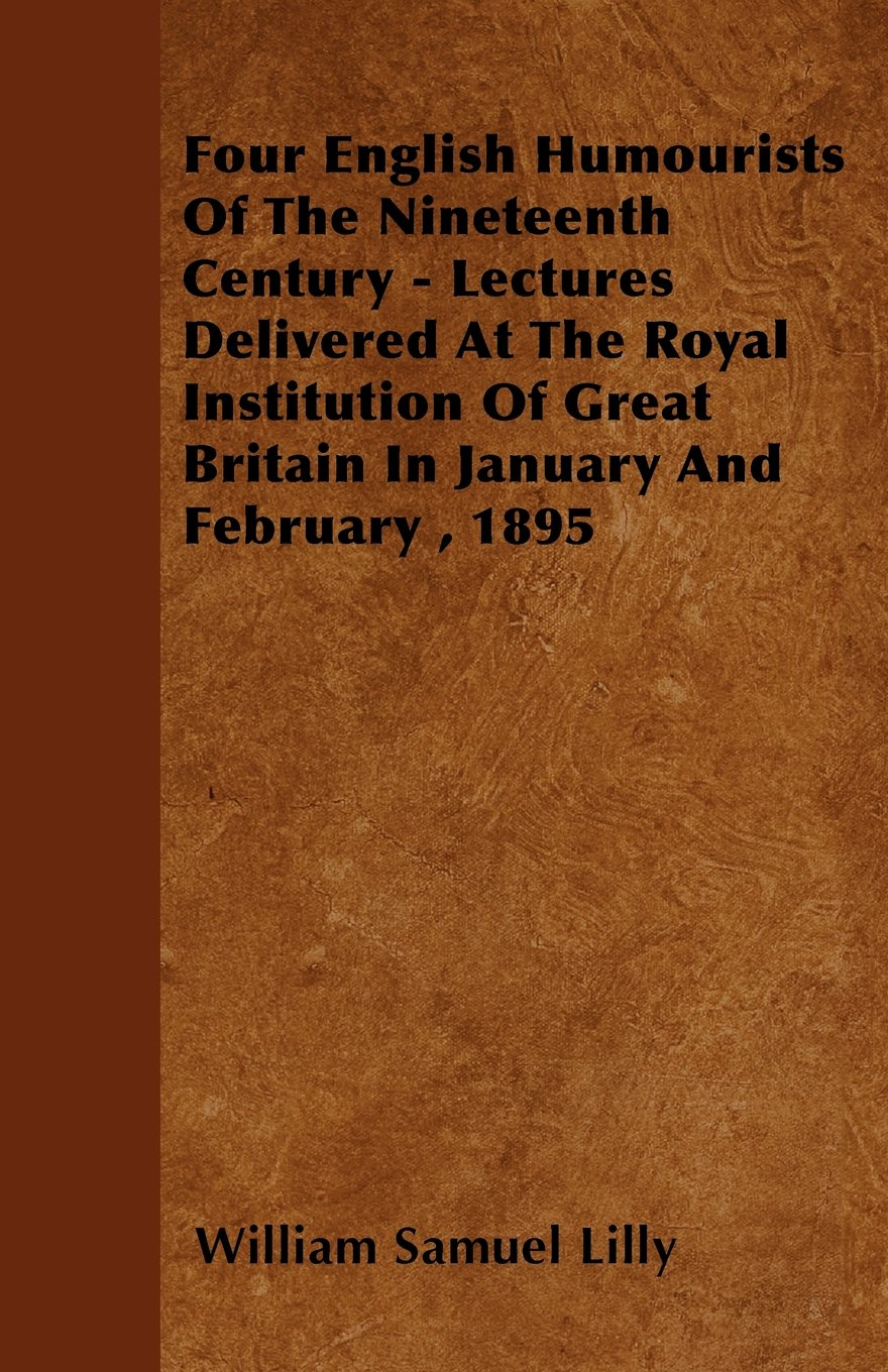 Download Four English Humourists Of The Nineteenth Century - Lectures Delivered At The Royal Institution Of Great Britain In January And February , 1895 pdf epub