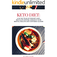Keto Diet: A 30 Day Plan of Weight Lost, Regulate System, Enhance Your Mental Health and Converse Illness (English…