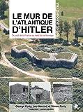 Le mur de l'Atlantique d'Hitler : Du sud de la France au nord de la Norvège hier et aujourd'hui