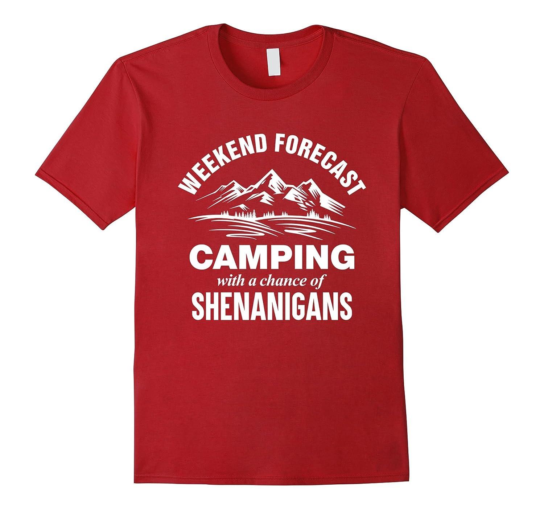 Shenanigans Shirt, Weekend Forecast Camping T-Shirts-BN