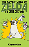 The Adventures of Zelda: The One and Only Pug (Zelda Pug, #5)