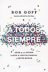 A todos, siempre: Amar en un mundo lleno de contratiempos y gente difícil (Spanish Edition) Paperback