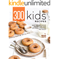 300 Kids Recipes: Easy and Delicious Dishes That Kids Can Prepare and Enjoy