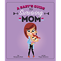 A Baby's Guide to Surviving Mom (Baby Survival Guides)