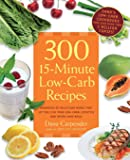 300 15-Minute Low-Carb Recipes: Hundreds of Delicious Meals That Let You Live Your Low-Carb Lifestyle and Never Look Back