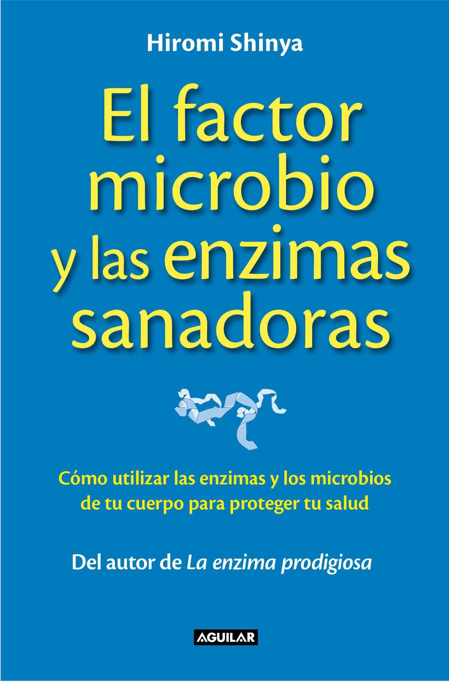 El factor microbio y las enzimas sanadoras: Amazon.es: Hiromi Shinya: Libros