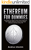 Ethereum For Dummies: Everything You Need to Know About Ethereum, How to Mine Ethereum, How to Exchange Ethereum and How to Buy ETH (Cryptocurrency Book 4)