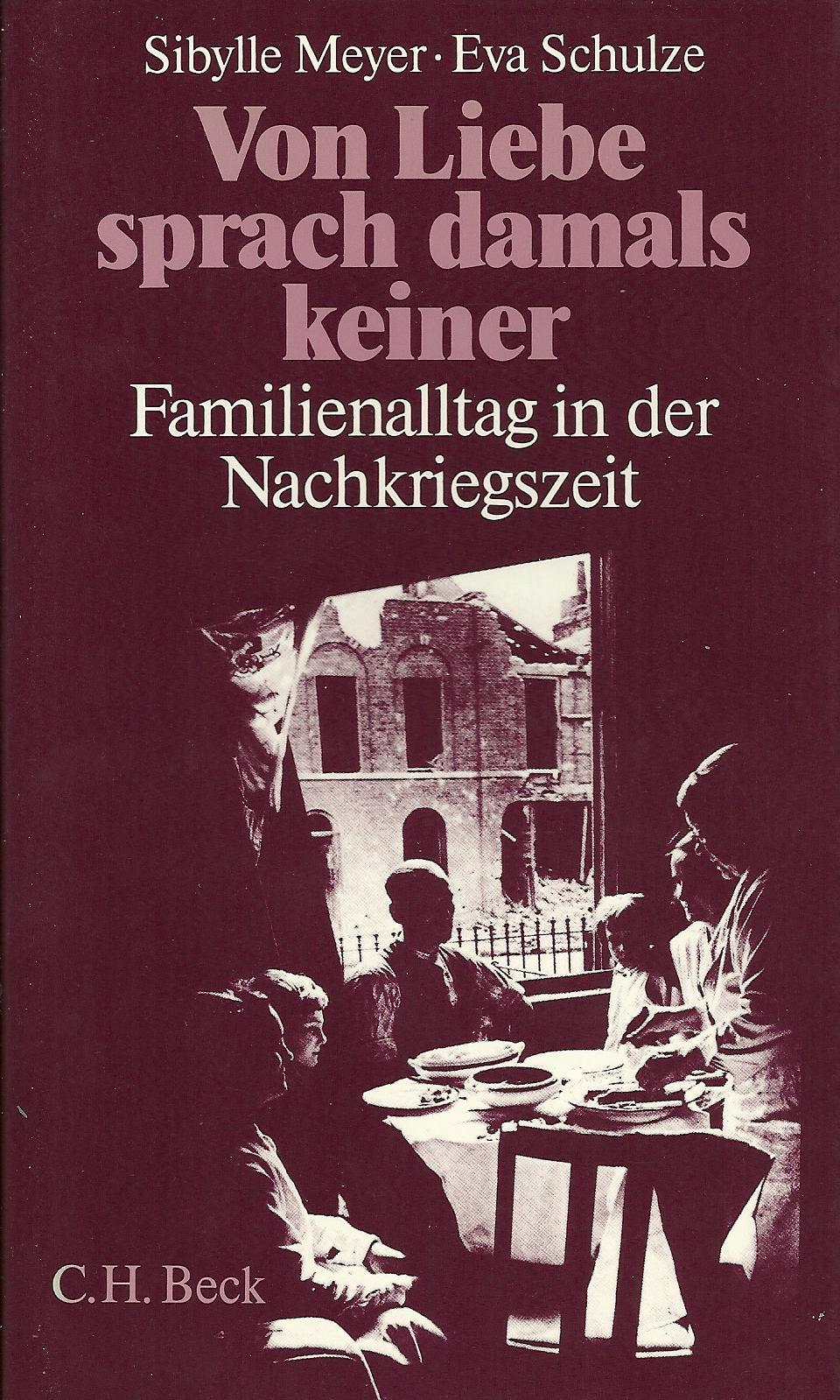 Von Liebe sprach damals keiner. Familienalltag in der Nachkriegszeit