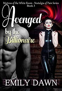 Avenged by the Billionaire - Nostalgia of Pain Series Book 3: The Mistress of the White Room - Alpha Romance Stories about Pain, Control, and Revenge (Nostalgia ... of Pain - The Mistress of the White Room)