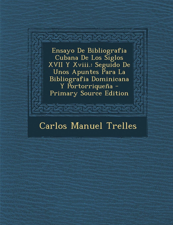 Ensayo de Bibliografia Cubana de Los Siglos XVII y XVIII.: Seguido de Unos Apuntes Para La Bibliografia Dominicana y Portorriquena - Primary Source Ed (Spanish Edition) pdf epub