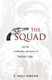 The Squad: The Intelligence Operations of Michael Collins.