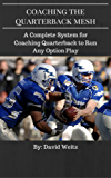Coaching the Quarterback Mesh: A Complete System for Coaching Quarterbacks to Run Any Option Play (English Edition)