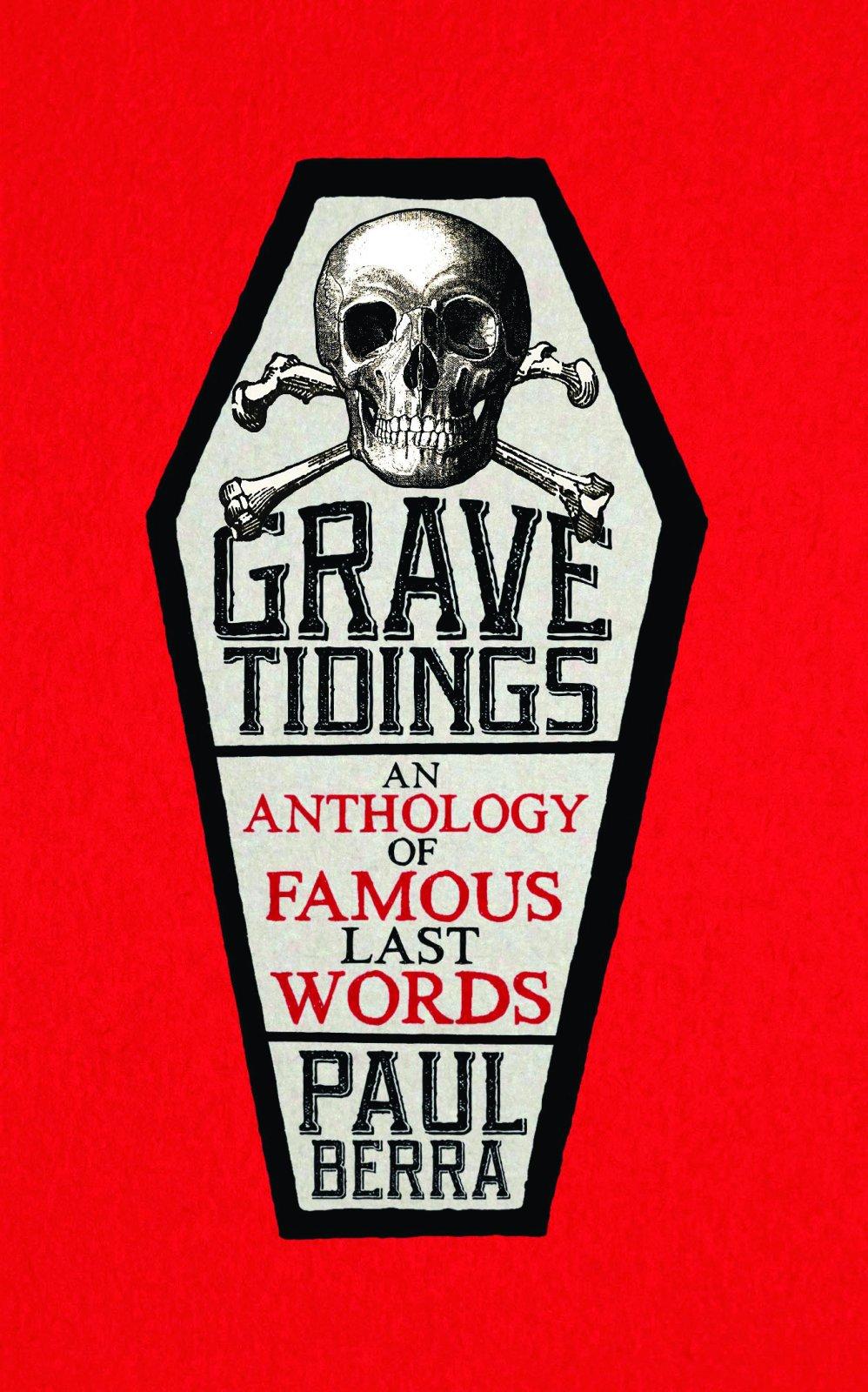 Grave Tidings: An Anthology Of Famous Last Words: Paul Berra:  9781785901027: Amazon: Books
