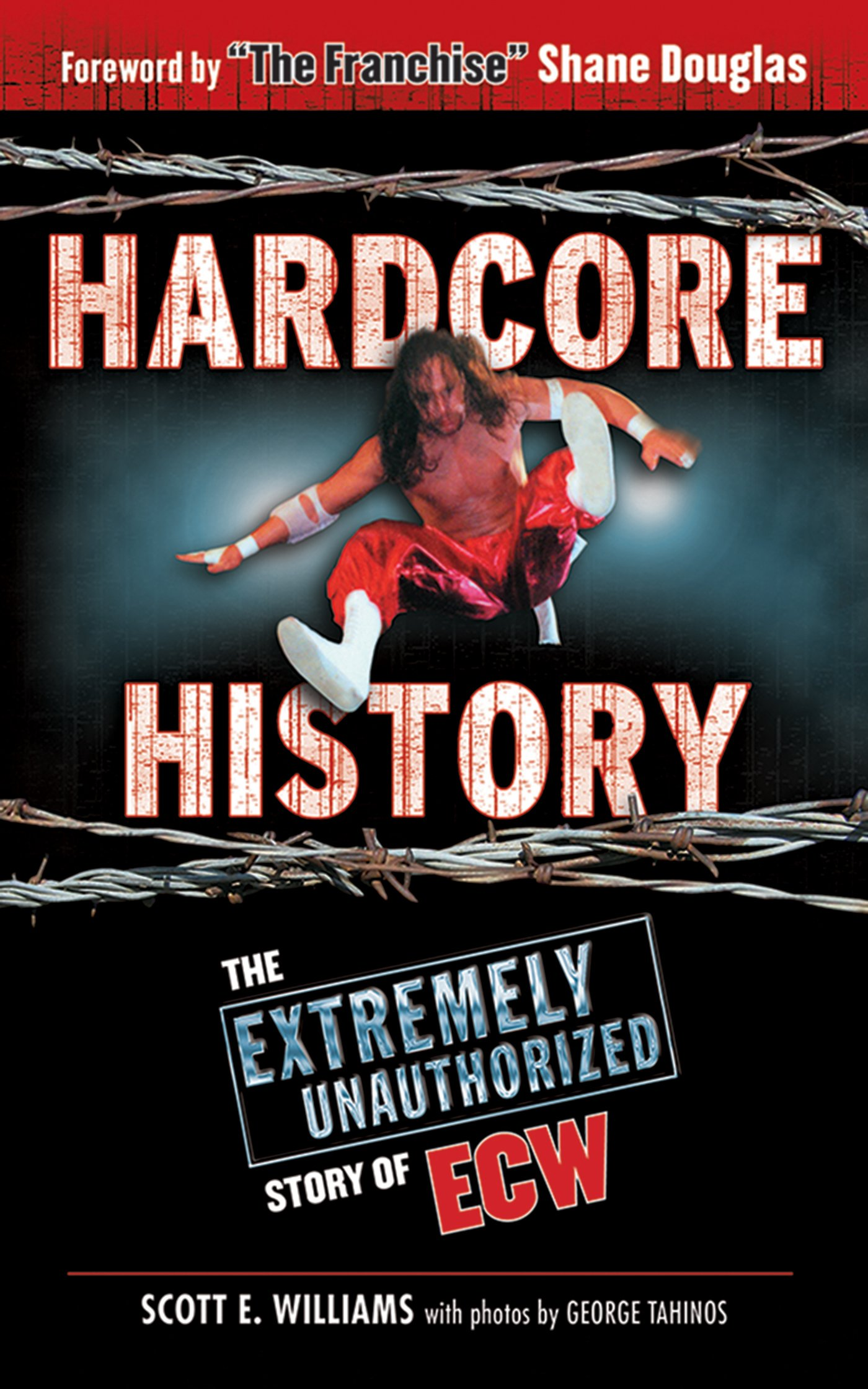 Read Online Hardcore History: The Extremely Unauthorized Story of ECW PDF