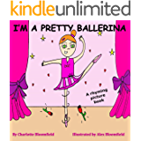 I'm a Pretty Ballerina: funny rhyming bedtime story - picture book about ballet / beginner reader from the creator (Playing Dressing Up Picture Books) Charlotte Sabin