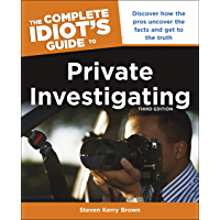 The Complete Idiot's Guide to Private Investigating, Third Edition: Discover How the Pros Uncover the Facts and Get to the Truth (English Edition)