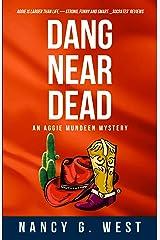 Dang Near Dead: Aggie Mundeen Mystery (Aggie Mundeen Mysteries Book 2) Kindle Edition