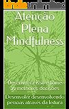 Atenção Plena Mindfulness: Desenvolva isso e tome as melhores decisões
