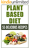 Plant Based Diet: 55 Delicious Recipes [plant based diet, plant plus diet, plant power food] (plant powered diet, plant diet)