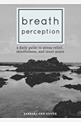 Breath Perception: A Daily Guide to Stress Relief, Mindfulness, and Inner Peace Kindle Edition